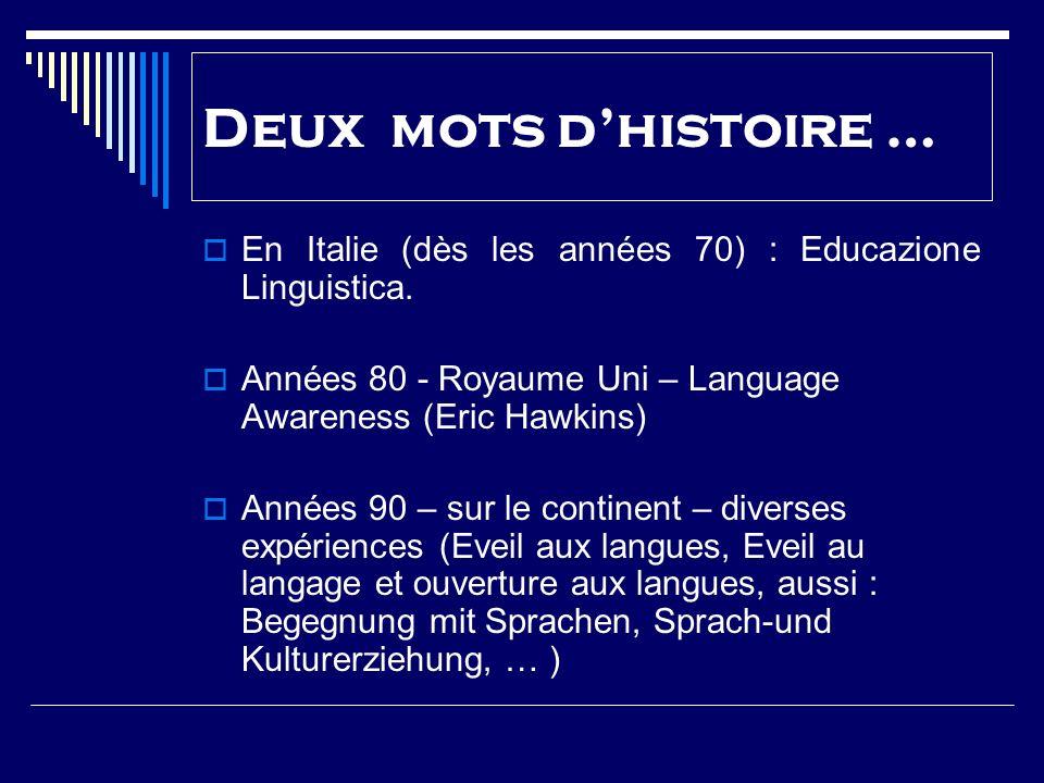 En Italie (dès les années 70) : Educazione Linguistica. Années 80 - Royaume Uni – Language Awareness (Eric Hawkins) Années 90 – sur le continent – div