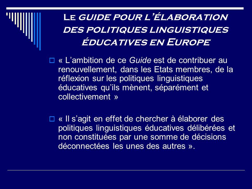 Le guide pour lélaboration des politiques linguistiques éducatives en Europe « Lambition de ce Guide est de contribuer au renouvellement, dans les Eta