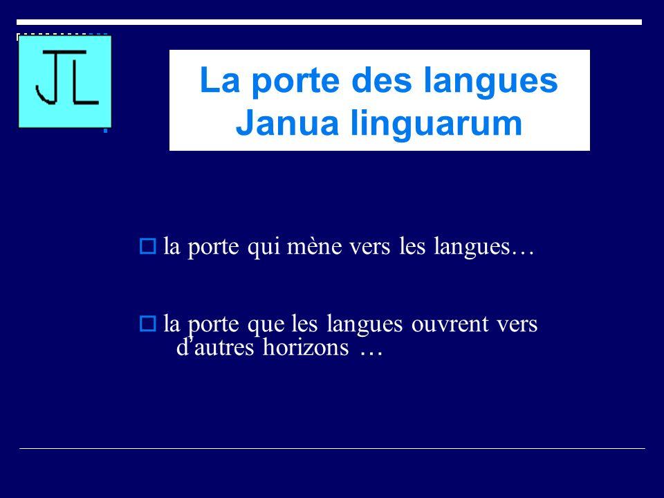 la porte qui mène vers les langues… la porte que les langues ouvrent vers d autres horizons … La porte des langues Janua linguarum
