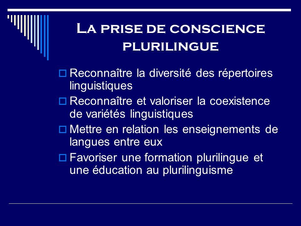 La prise de conscience plurilingue Reconnaître la diversité des répertoires linguistiques Reconnaître et valoriser la coexistence de variétés linguist