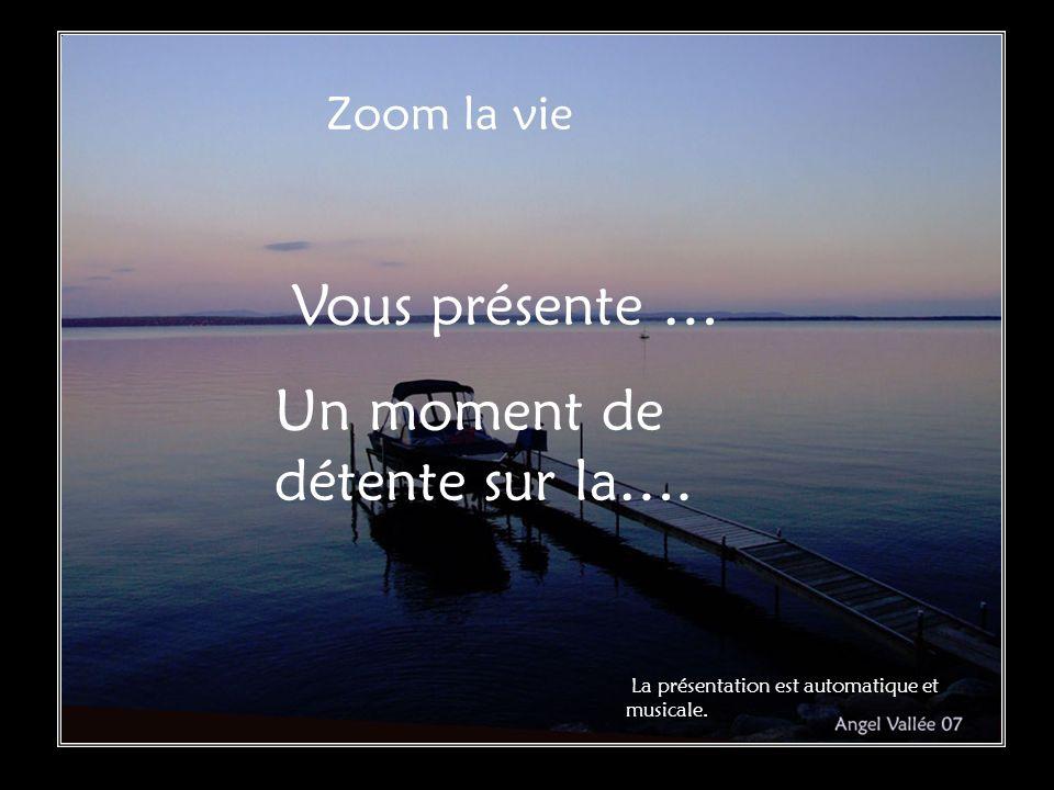 Zoom la vie Vous présente … Un moment de détente sur la….
