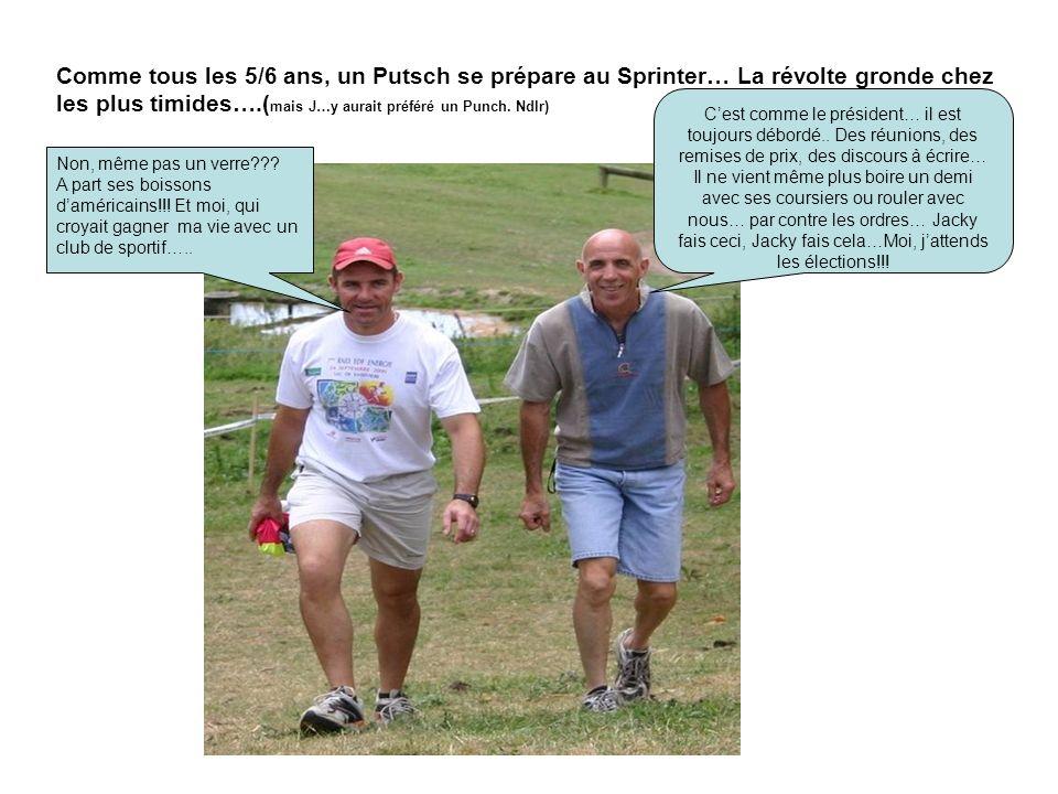 Comme tous les 5/6 ans, un Putsch se prépare au Sprinter… La révolte gronde chez les plus timides….( mais J…y aurait préféré un Punch. Ndlr) Cest comm