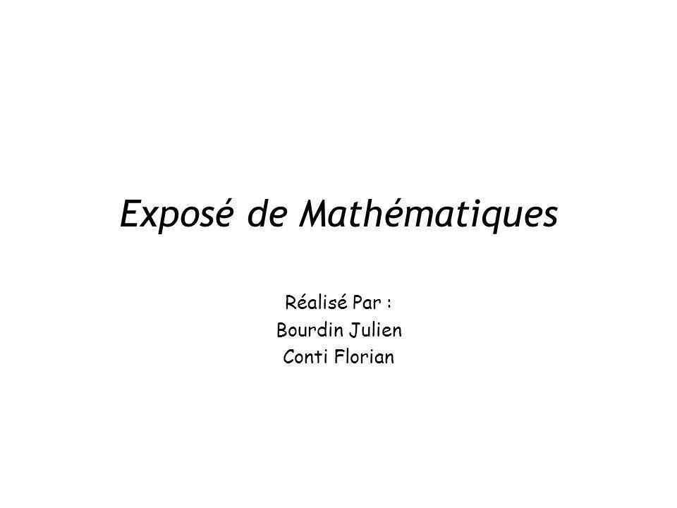 Exposé de Mathématiques Réalisé Par : Bourdin Julien Conti Florian