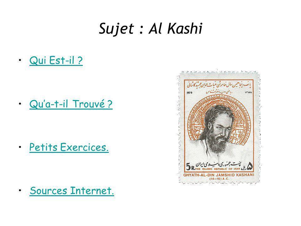 Sujet : Al Kashi Qui Est-il ? Qua-t-il Trouvé ? Petits Exercices. Sources Internet.