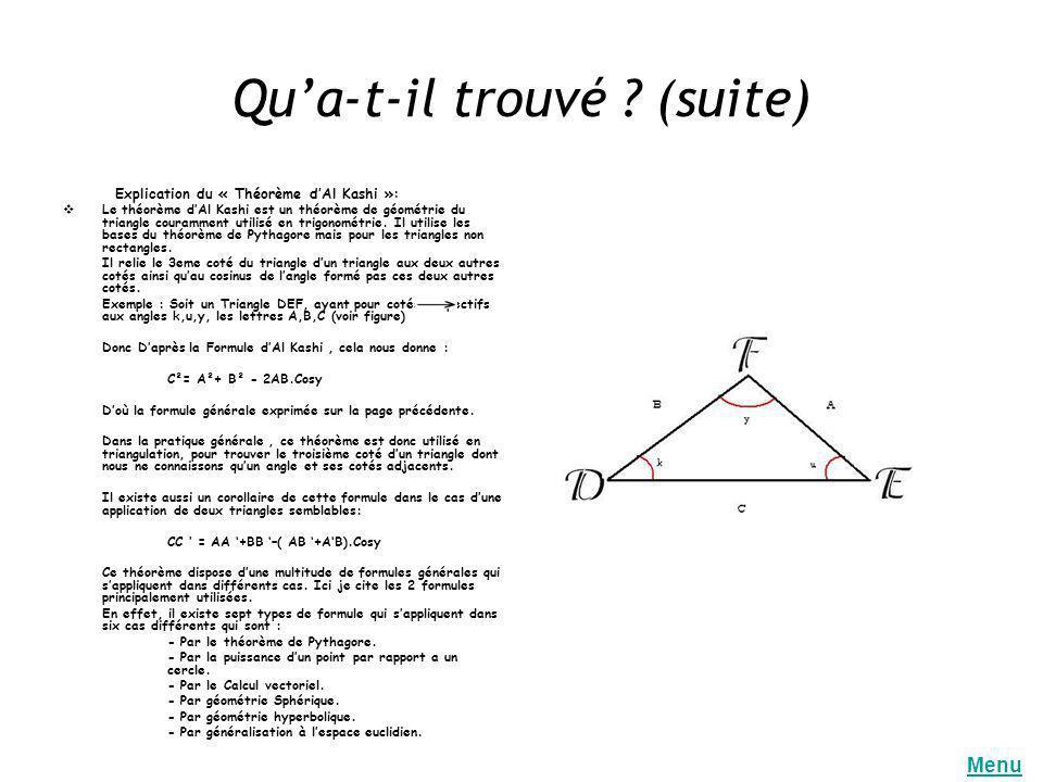 Qua-t-il trouvé ? (suite) Explication du « Théorème dAl Kashi »: Le théorème dAl Kashi est un théorème de géométrie du triangle couramment utilisé en