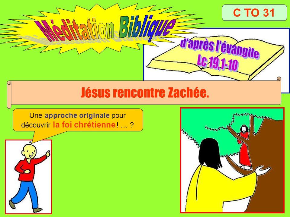 C TO 31 Jésus rencontre Zachée. Une approche originale pour découvrir la foi chrétienne ! … ?