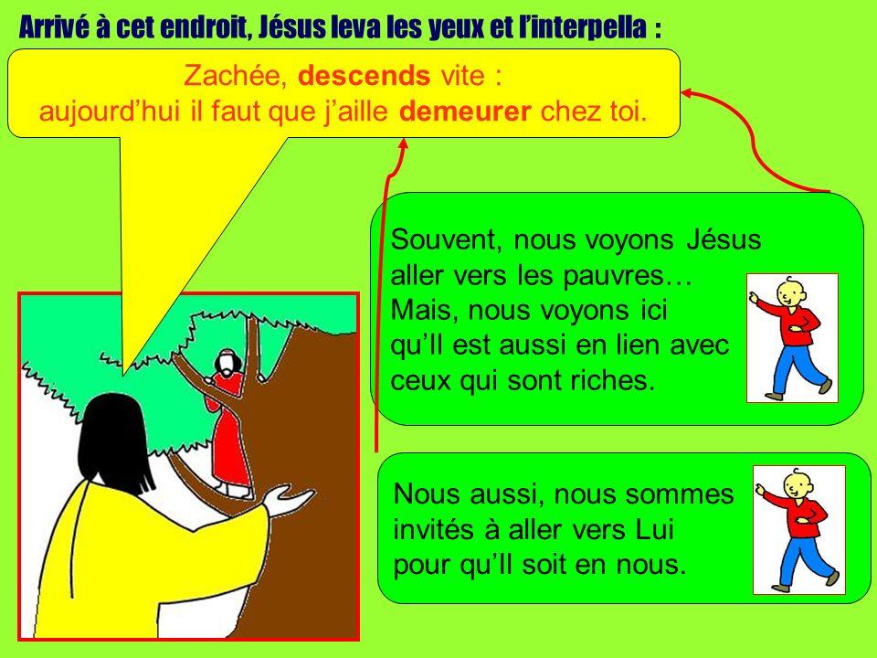 Arrivé à cet endroit, Jésus leva les yeux et linterpella : Zachée, descends vite : aujourdhui il faut que jaille demeurer chez toi. Souvent, nous voyo