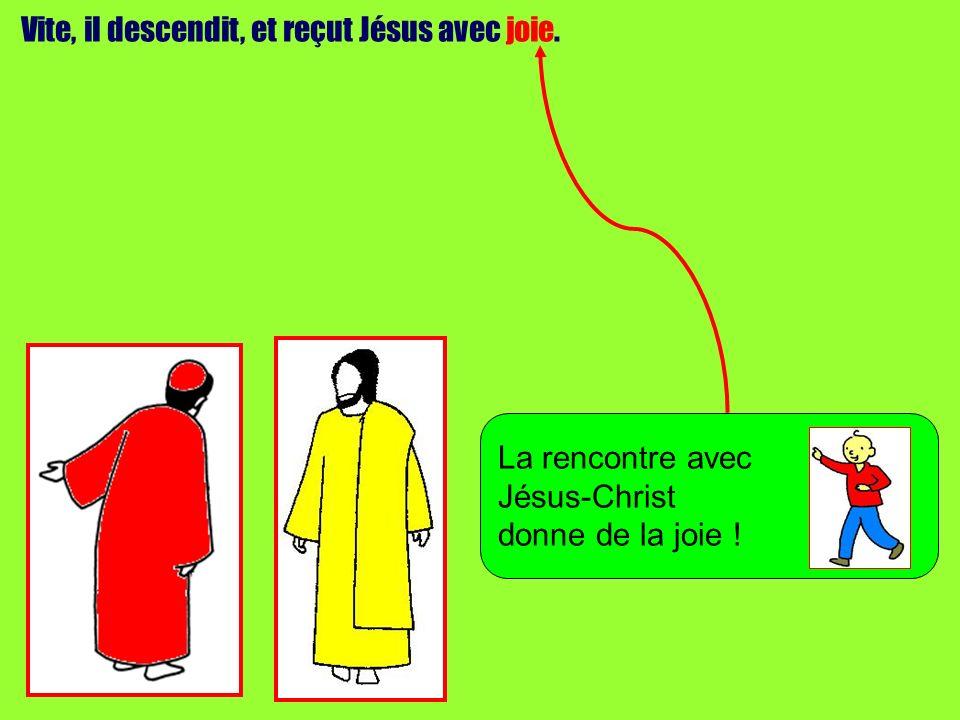 Vite, il descendit, et reçut Jésus avec joie. La rencontre avec Jésus-Christ donne de la joie !