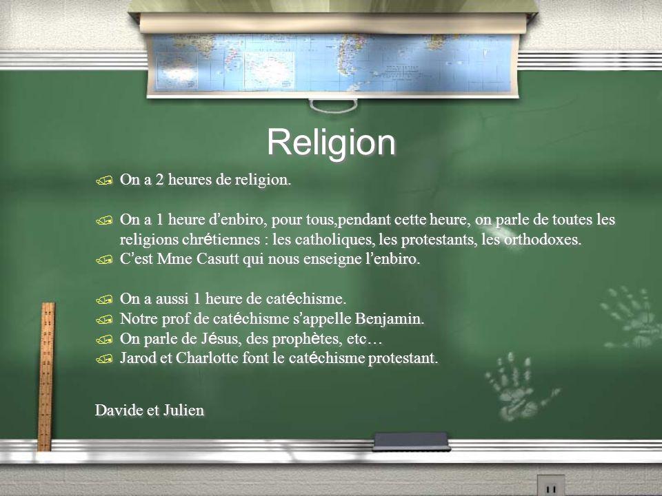 Religion / On a 2 heures de religion. On a 1 heure d enbiro, pour tous,pendant cette heure, on parle de toutes les religions chr é tiennes : les catho