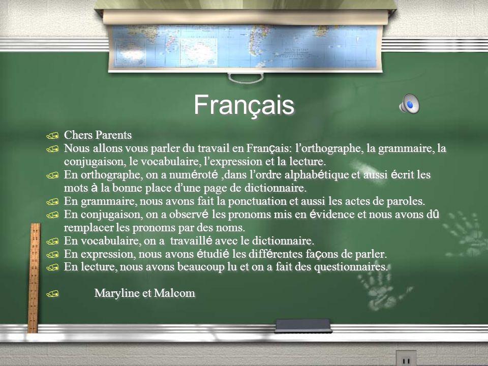 Français / Chers Parents Nous allons vous parler du travail en Fran ç ais: l orthographe, la grammaire, la conjugaison, le vocabulaire, l expression et la lecture.