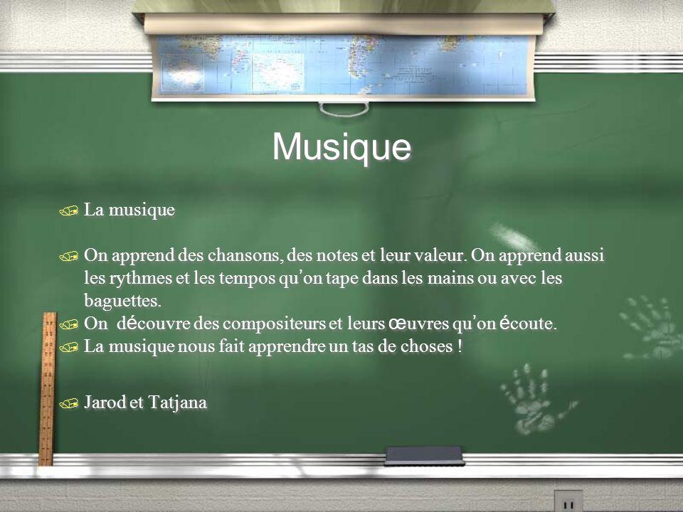 Musique / La musique On apprend des chansons, des notes et leur valeur. On apprend aussi les rythmes et les tempos qu on tape dans les mains ou avec l