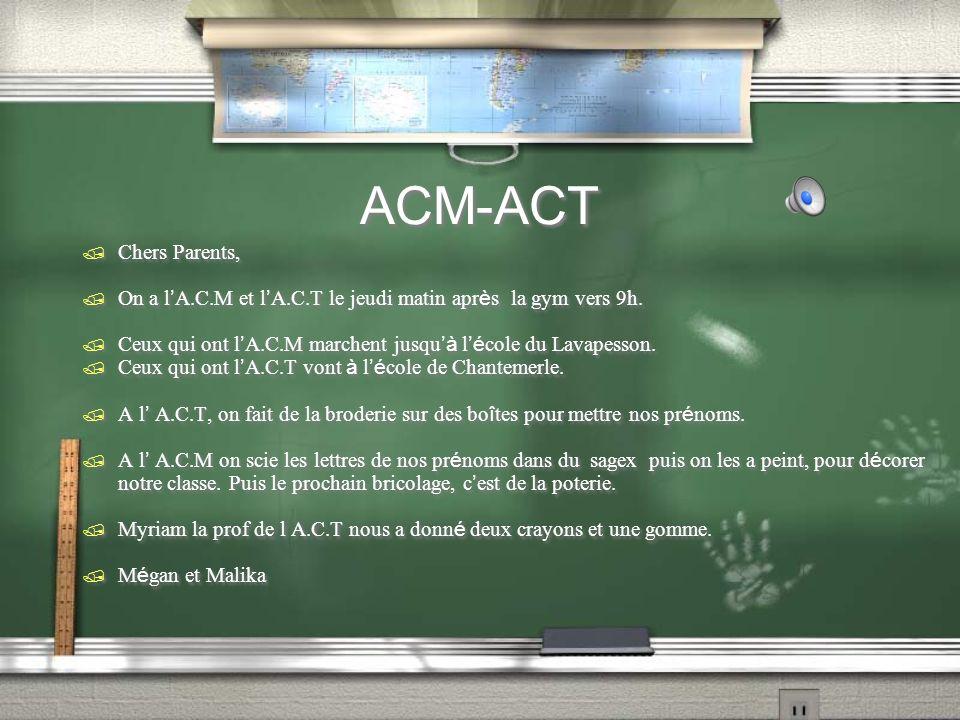 ACM-ACT / Chers Parents, On a l A.C.M et l A.C.T le jeudi matin apr è s la gym vers 9h. Ceux qui ont l A.C.M marchent jusqu à l é cole du Lavapesson.