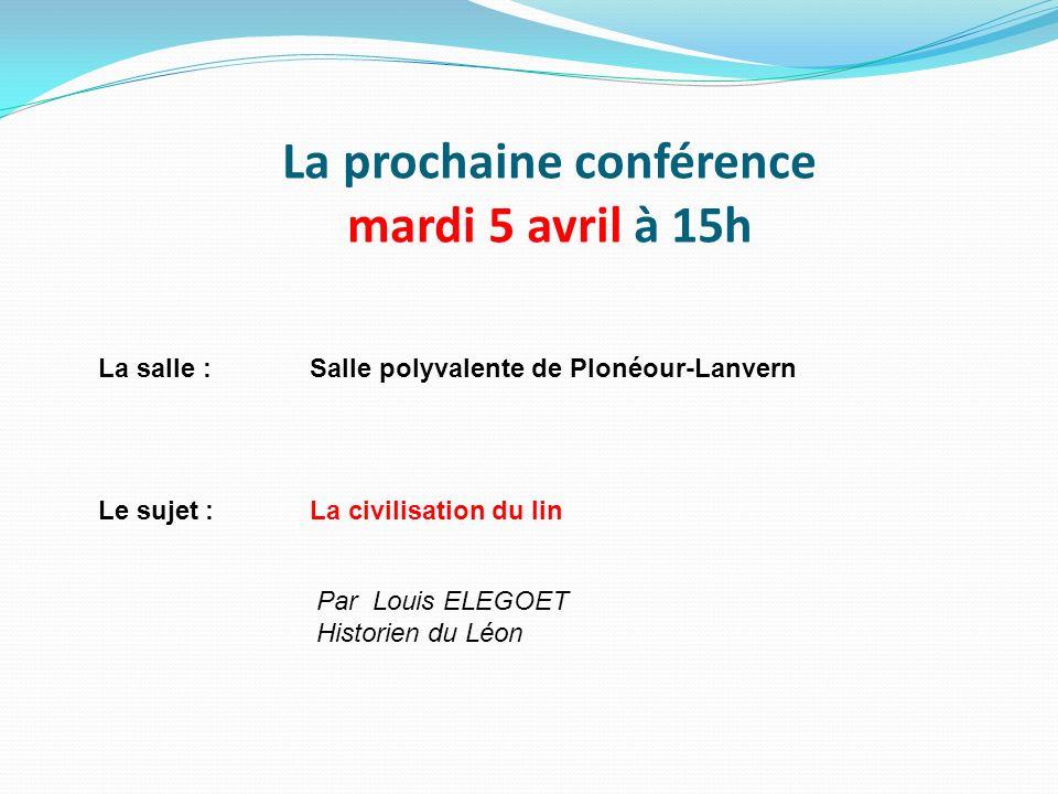La prochaine conférence mardi 5 avril à 15h La salle :Salle polyvalente de Plonéour-Lanvern Le sujet :La civilisation du lin Par Louis ELEGOET Histori