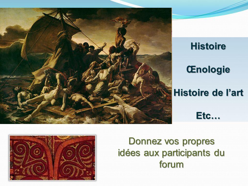 Histoire Œnologie Histoire de lart Etc… Donnez vos propres idées aux participants du forum