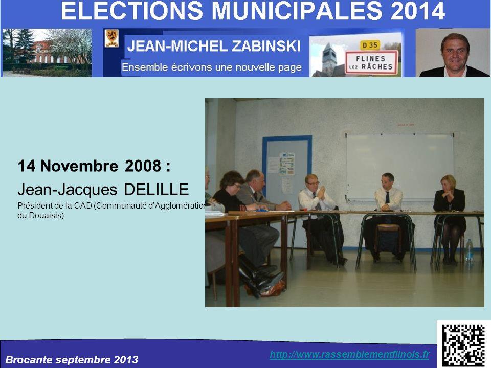 Brocante septembre 2013 http://www.rassemblementflinois.fr 14 Novembre 2008 : Jean-Jacques DELILLE Président de la CAD (Communauté dAgglomération du D