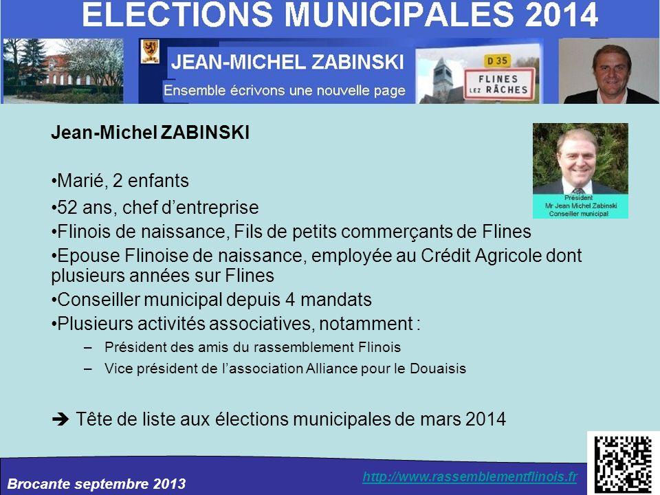 Brocante septembre 2013 http://www.rassemblementflinois.fr Jean-Michel ZABINSKI Marié, 2 enfants 52 ans, chef dentreprise Flinois de naissance, Fils d