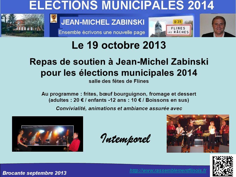 Brocante septembre 2013 http://www.rassemblementflinois.fr Le 19 octobre 2013 Repas de soutien à Jean-Michel Zabinski pour les élections municipales 2