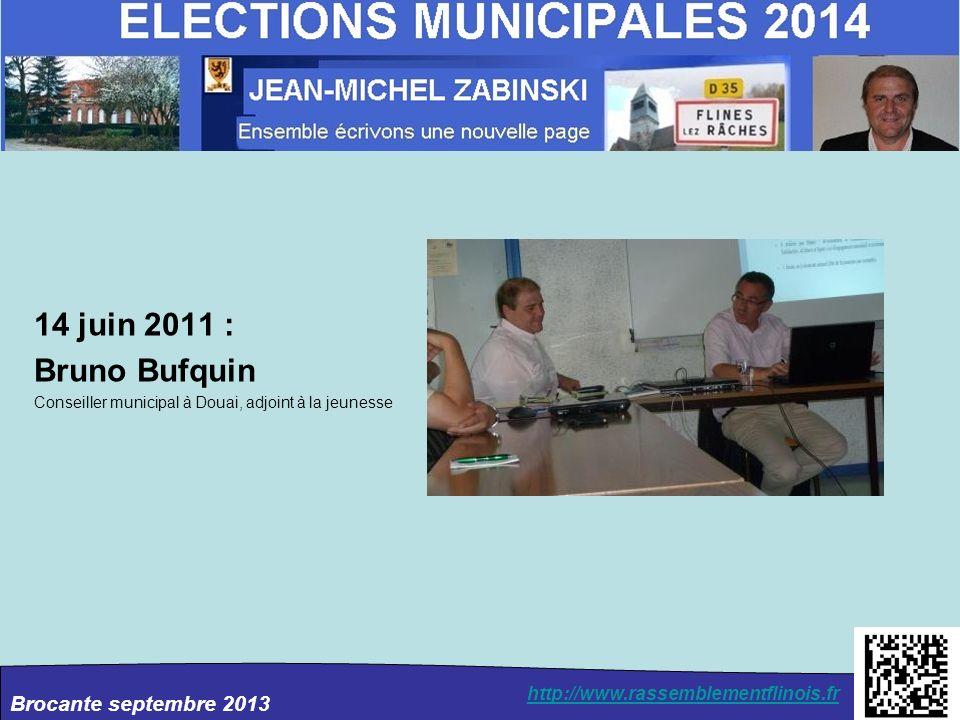 Brocante septembre 2013 http://www.rassemblementflinois.fr 14 juin 2011 : Bruno Bufquin Conseiller municipal à Douai, adjoint à la jeunesse