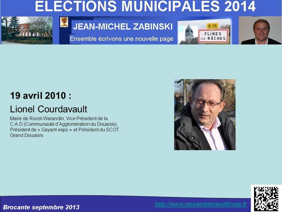 Brocante septembre 2013 http://www.rassemblementflinois.fr 19 avril 2010 : Lionel Courdavault Maire de Roost-Warandin, Vice Président de la C.A.D (Com