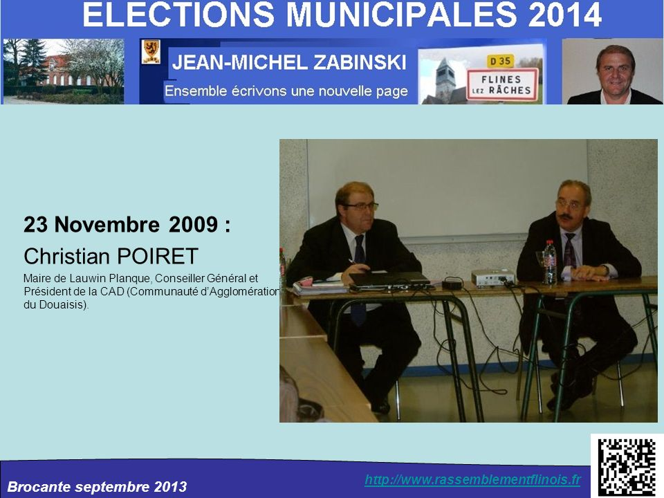 Brocante septembre 2013 http://www.rassemblementflinois.fr 23 Novembre 2009 : Christian POIRET Maire de Lauwin Planque, Conseiller Général et Présiden