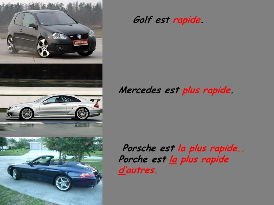 Golf est rapide. Mercedes est plus rapide. Porsche est la plus rapide.. Porche est la plus rapide dautres.