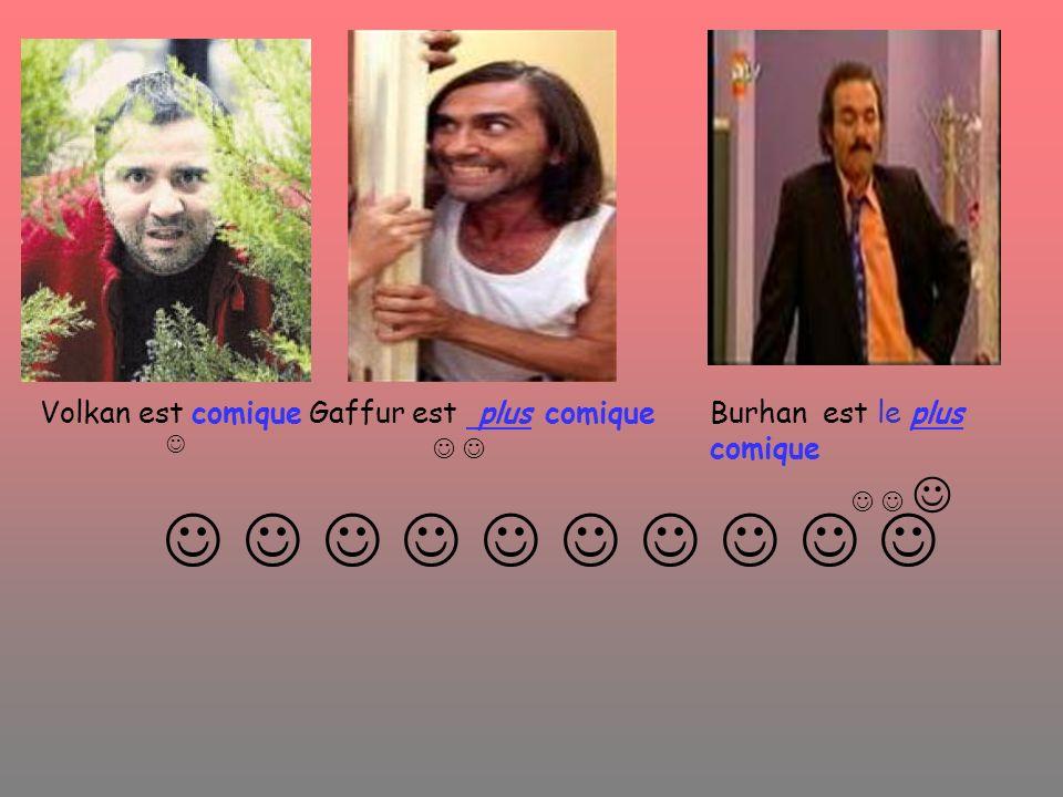 Volkan est comique Burhan est le plus comique Gaffur est plus comique