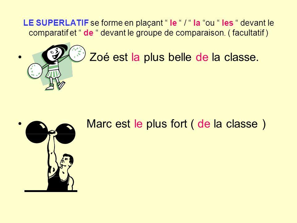 LE SUPERLATIF se forme en plaçant le / la ou les devant le comparatif et de devant le groupe de comparaison. ( facultatif ) Zoé est la plus belle de l