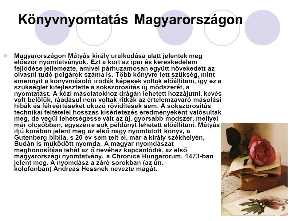 Könyvnyomtatás Magyarországon Magyarországon Mátyás király uralkodása alatt jelentek meg először nyomtatványok. Ezt a kort az ipar és kereskedelem fej