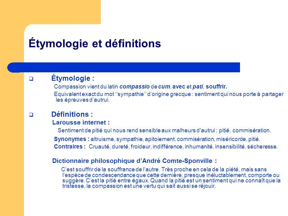Étymologie et définitions Étymologie : Compassion vient du latin compassio de cum, avec et pati, souffrir. Equivalent exact du mot sympathie dorigine