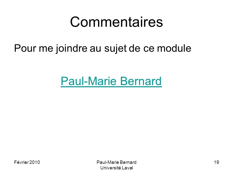Février 2010Paul-Marie Bernard Université Laval 19 Commentaires Pour me joindre au sujet de ce module Paul-Marie Bernard