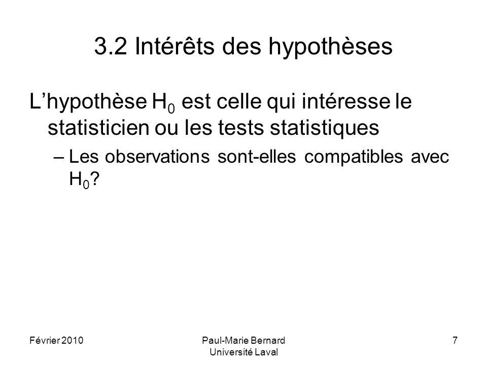 Février 2010Paul-Marie Bernard Université Laval 8 4.1 Jugement sur les hypothèses Les données sont analysés sous lhypothèse nulle H 0 Si les résultats de létude sont compatibles avec H 0, cette hypothèse est déclarée vraisemblable et nest pas rejetée.