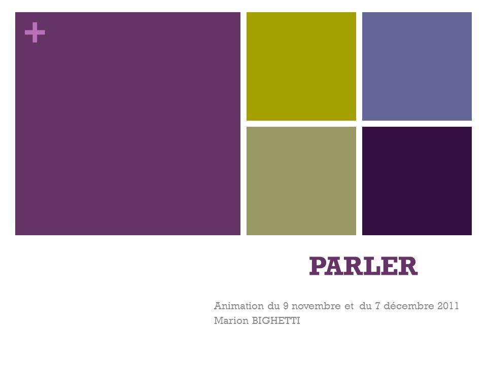 + PARLER Animation du 9 novembre et du 7 décembre 2011 Marion BIGHETTI