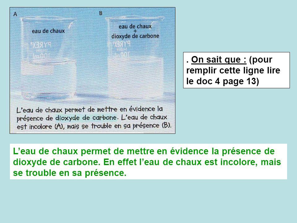 . On sait que : (pour remplir cette ligne lire le doc 4 page 13) Leau de chaux permet de mettre en évidence la présence de dioxyde de carbone. En effe
