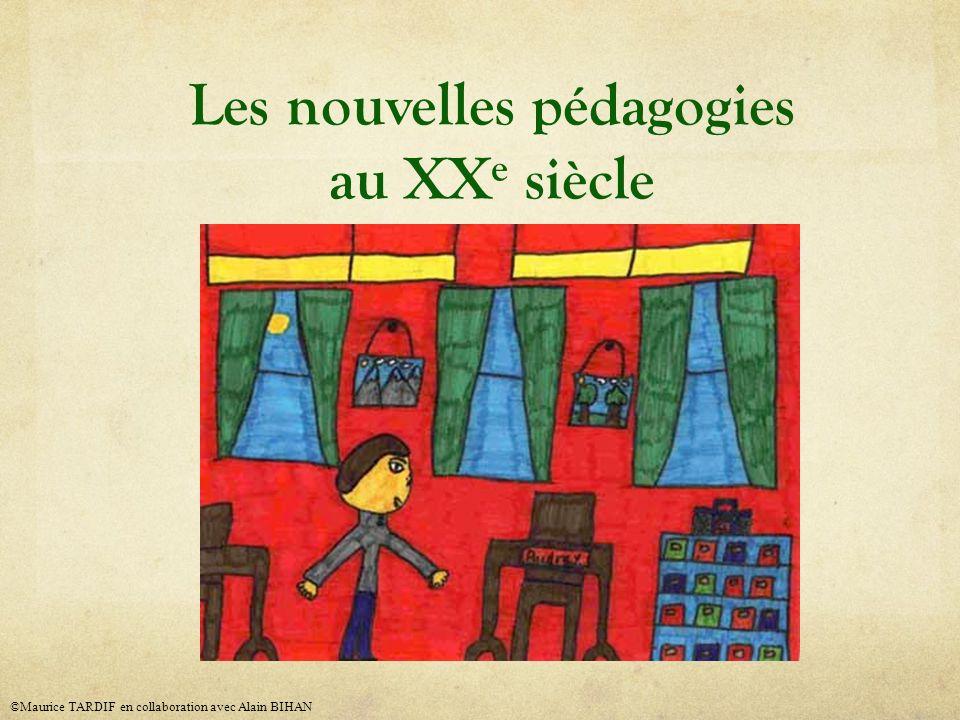 Les nouvelles pédagogies au XX e siècle ©Maurice TARDIF en collaboration avec Alain BIHAN