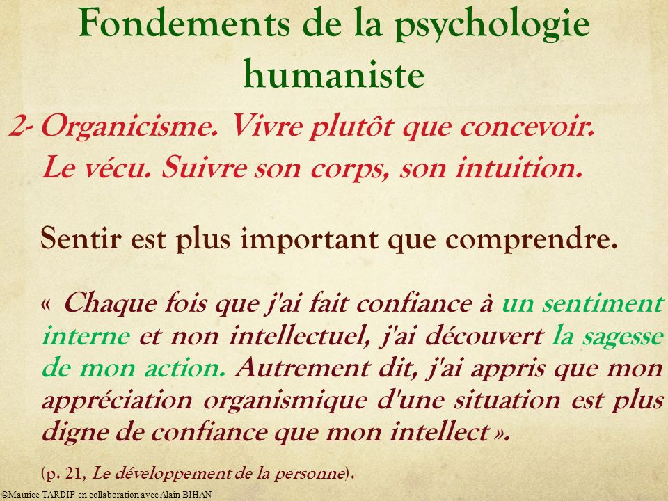 Fondements de la psychologie humaniste 2- Organicisme. Vivre plutôt que concevoir. Le vécu. Suivre son corps, son intuition. Sentir est plus important