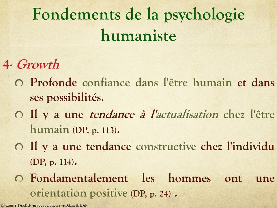 Fondements de la psychologie humaniste 4- Growth Profonde confiance dans l'être humain et dans ses possibilités. Il y a une tendance à l'actualisation
