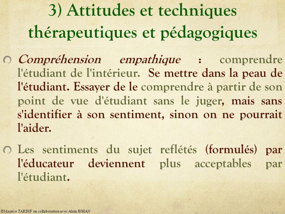 3) Attitudes et techniques thérapeutiques et pédagogiques Compréhension empathique : comprendre l'étudiant de l'intérieur. Se mettre dans la peau de l