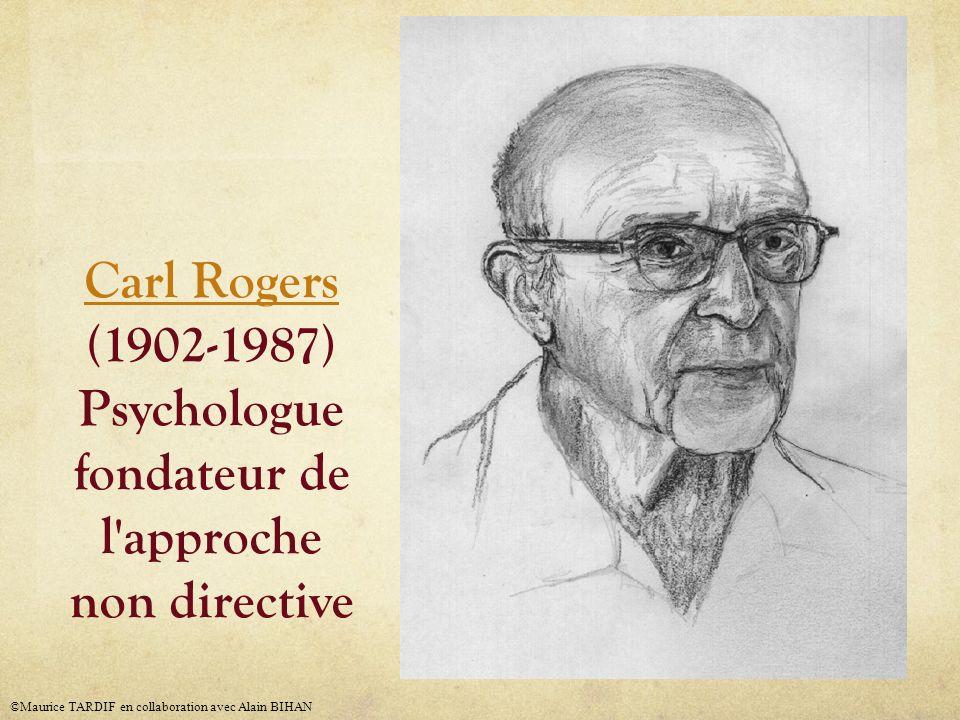 Carl Rogers Carl Rogers (1902-1987) Psychologue fondateur de l approche non directive ©Maurice TARDIF en collaboration avec Alain BIHAN