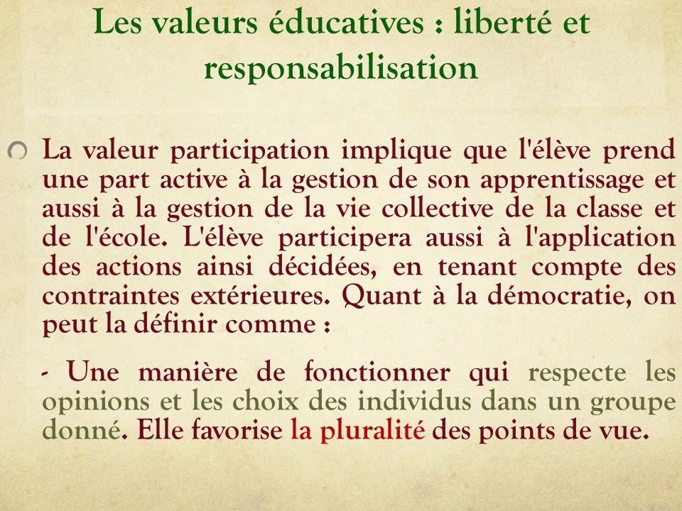 Les valeurs éducatives : liberté et responsabilisation La valeur participation implique que l élève prend une part active à la gestion de son apprentissage et aussi à la gestion de la vie collective de la classe et de l école.