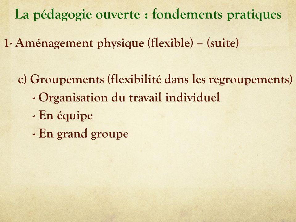 La pédagogie ouverte : fondements pratiques 1- Aménagement physique (flexible) – (suite) c) Groupements (flexibilité dans les regroupements) - Organis