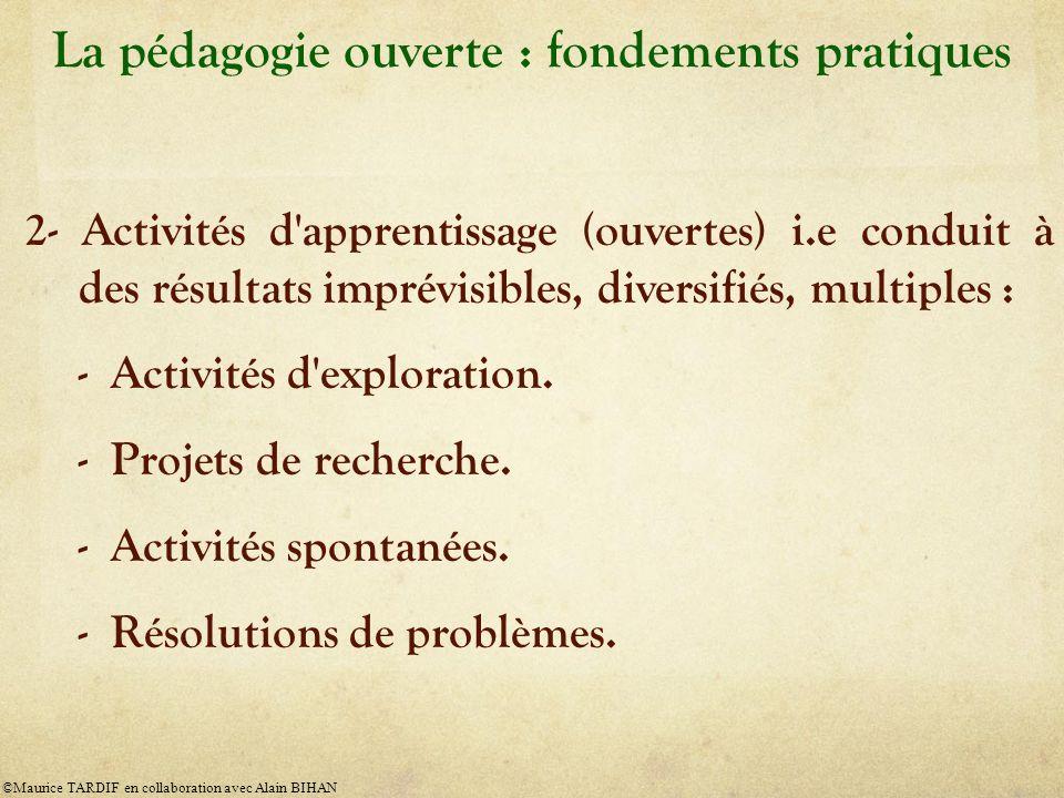 La pédagogie ouverte : fondements pratiques 2- Activités d'apprentissage (ouvertes) i.e conduit à des résultats imprévisibles, diversifiés, multiples