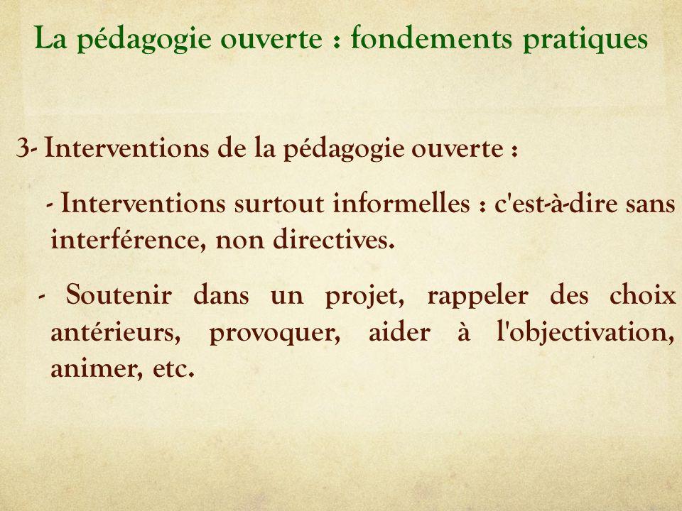 La pédagogie ouverte : fondements pratiques 3- Interventions de la pédagogie ouverte : - Interventions surtout informelles : c'est-à-dire sans interfé