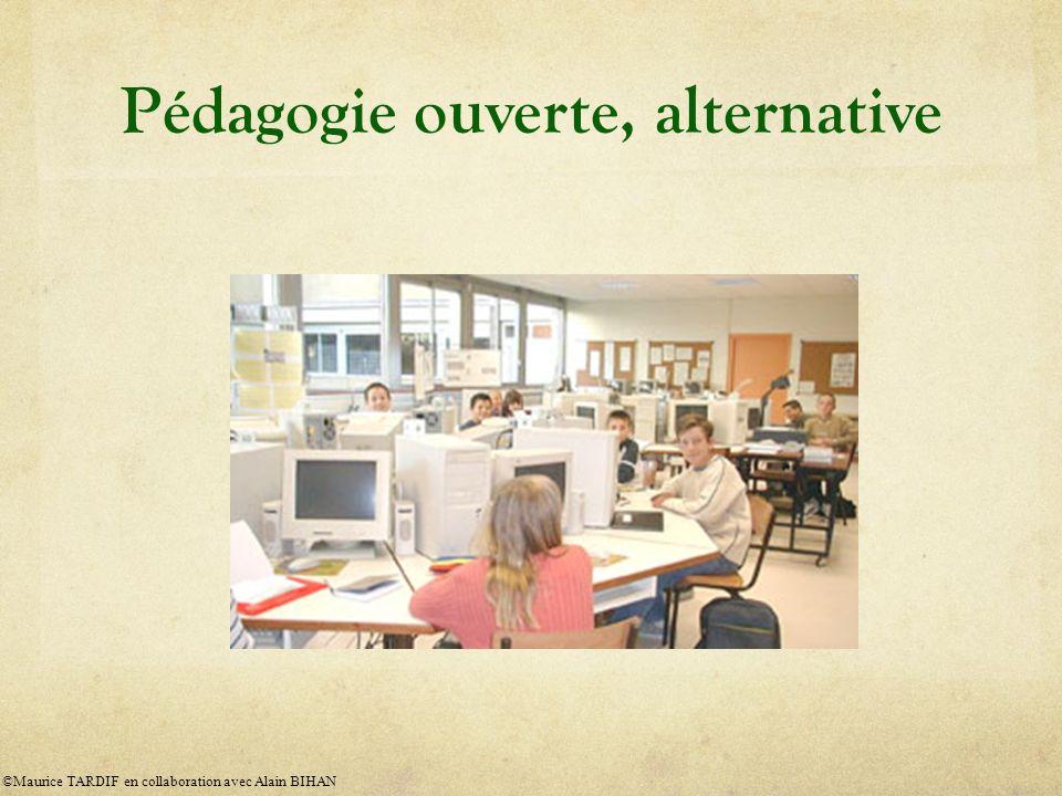 Pédagogie ouverte, alternative ©Maurice TARDIF en collaboration avec Alain BIHAN