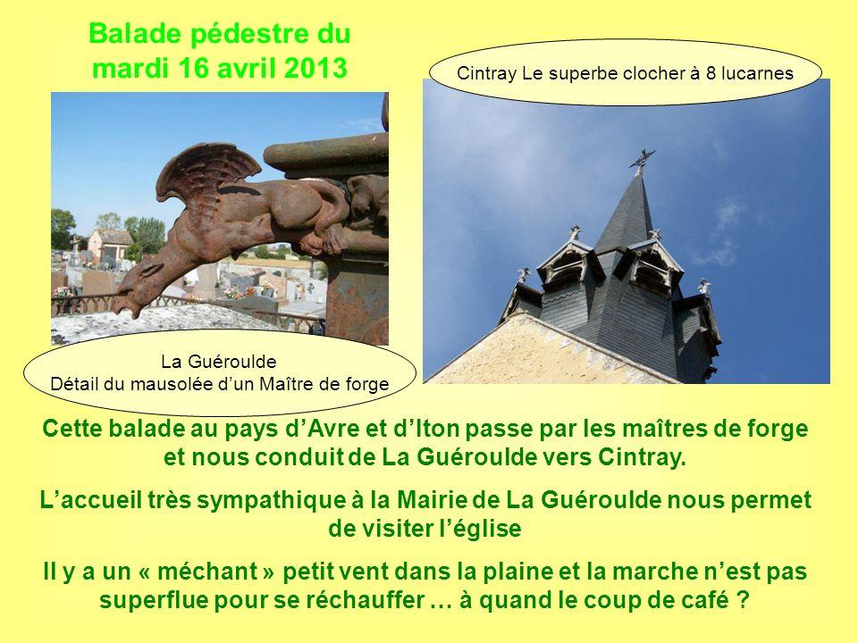 Balade pédestre du mardi 16 avril 2013 Cette balade au pays dAvre et dIton passe par les maîtres de forge et nous conduit de La Guéroulde vers Cintray.