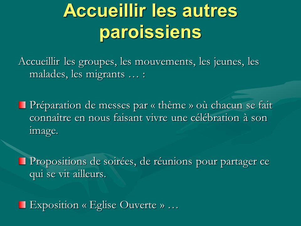 Accueillir les autres paroissiens Accueillir les groupes, les mouvements, les jeunes, les malades, les migrants … : Préparation de messes par « thème