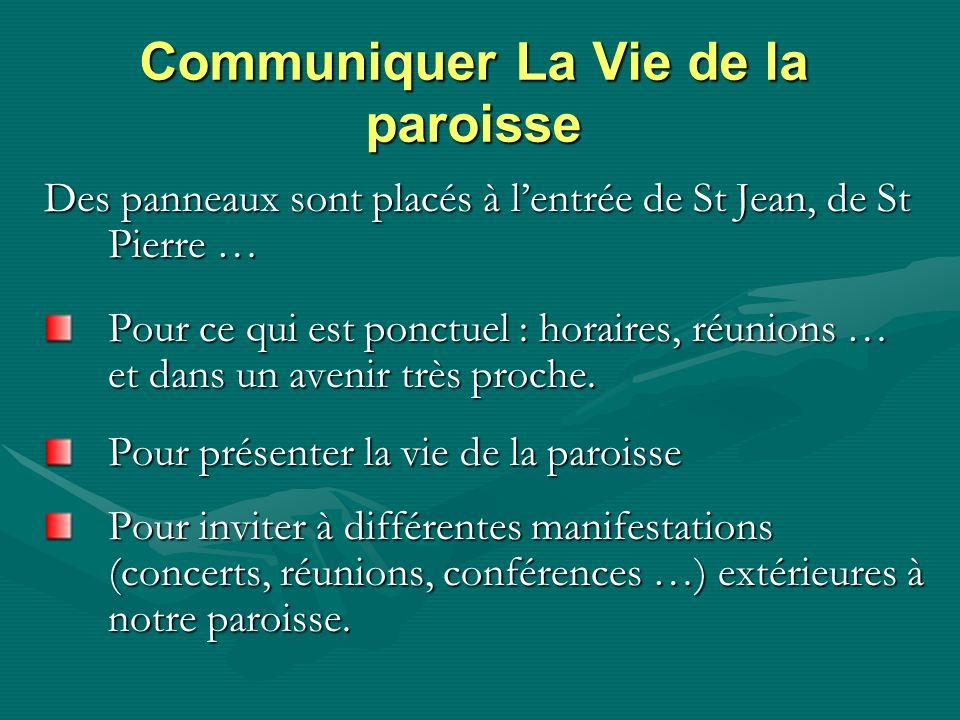 Communiquer La Vie de la paroisse Des panneaux sont placés à lentrée de St Jean, de St Pierre … Pour ce qui est ponctuel : horaires, réunions … et dans un avenir très proche.