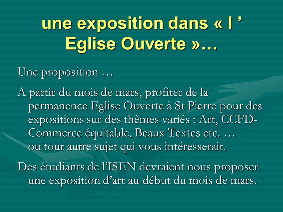 une exposition dans « l Eglise Ouverte »… Une proposition … A partir du mois de mars, profiter de la permanence Eglise Ouverte à St Pierre pour des ex