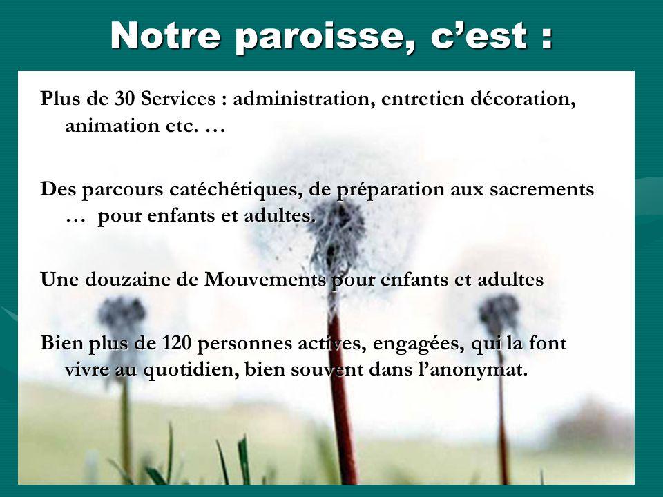 Notre paroisse, cest : Plus de 30 Services : administration, entretien décoration, animation etc.