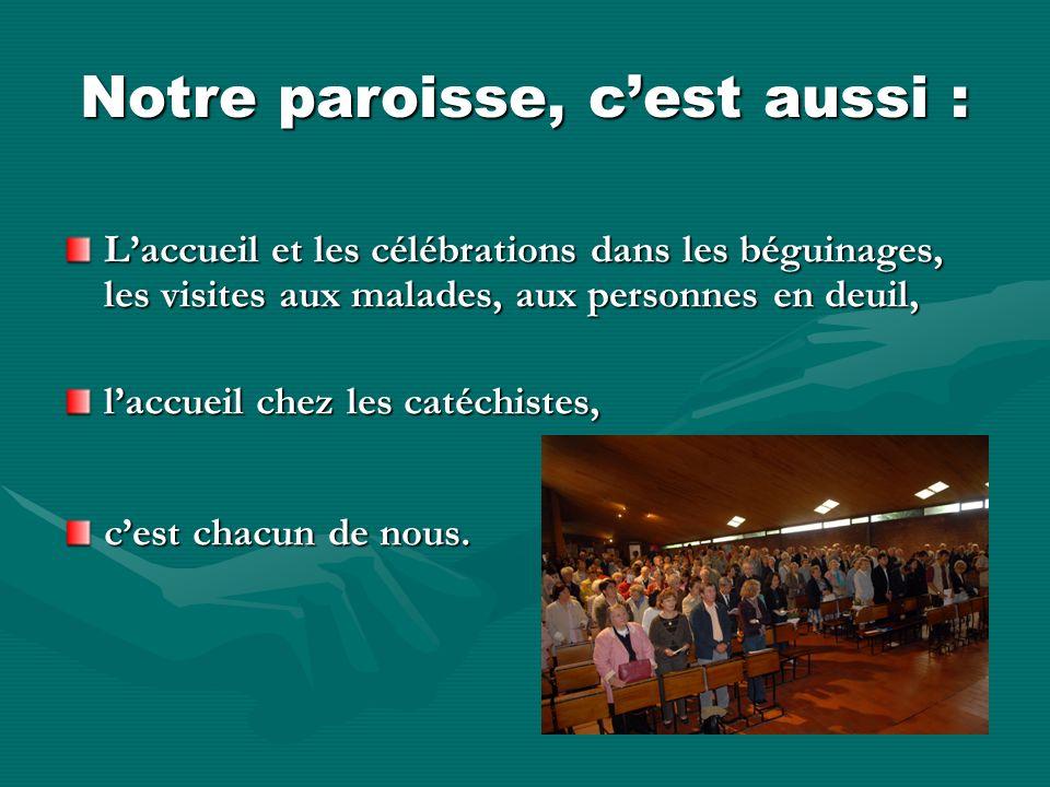 Notre paroisse, cest aussi : Laccueil et les célébrations dans les béguinages, les visites aux malades, aux personnes en deuil, laccueil chez les caté