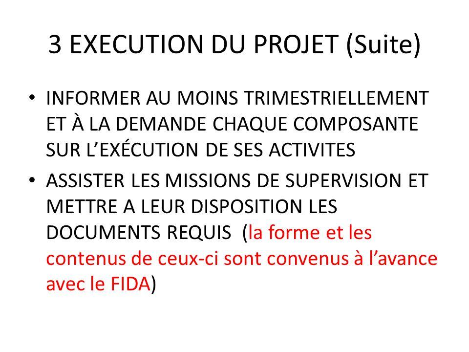3 EXECUTION DU PROJET (Suite) INFORMER AU MOINS TRIMESTRIELLEMENT ET À LA DEMANDE CHAQUE COMPOSANTE SUR LEXÉCUTION DE SES ACTIVITES ASSISTER LES MISSI
